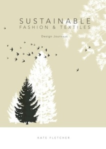 Sustainable Fashion and Textiles, Kate Fletcher.